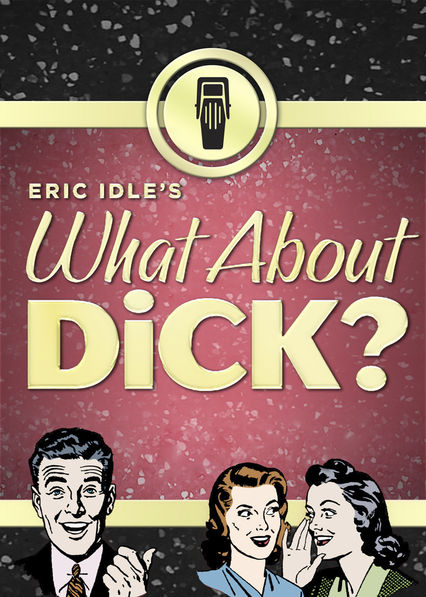 Eric ldle's What About Dick? on Netflix AUS/NZ