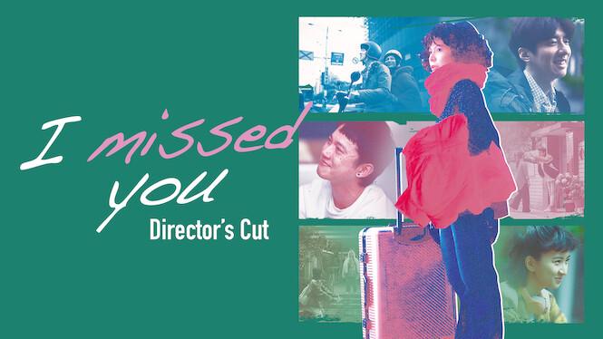 I missed you: Director's Cut on Netflix AUS/NZ