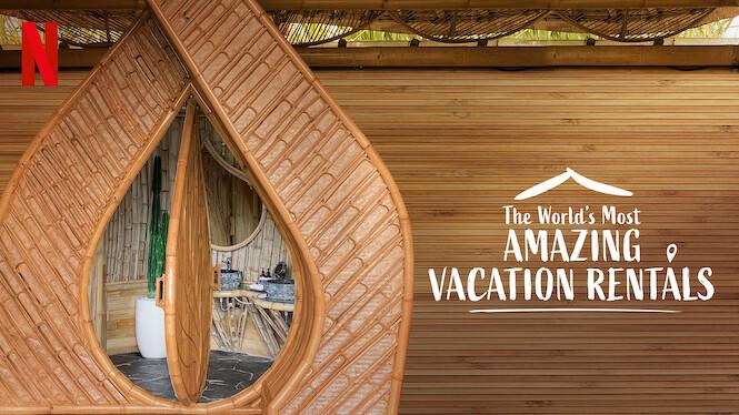 The World's Most Amazing Vacation Rentals on Netflix AUS/NZ